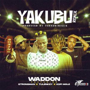 Waddon – Yakubu Remix ft. Strongman x Tulenkey x Kofi Mole